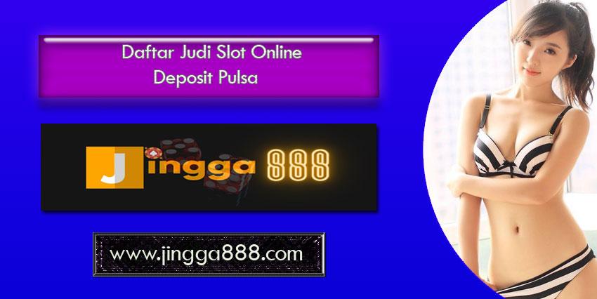 Daftar Judi Slot Online Deposit Pulsa