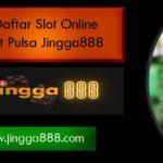 Situs Daftar Slot Online Deposit Pulsa Jingga888